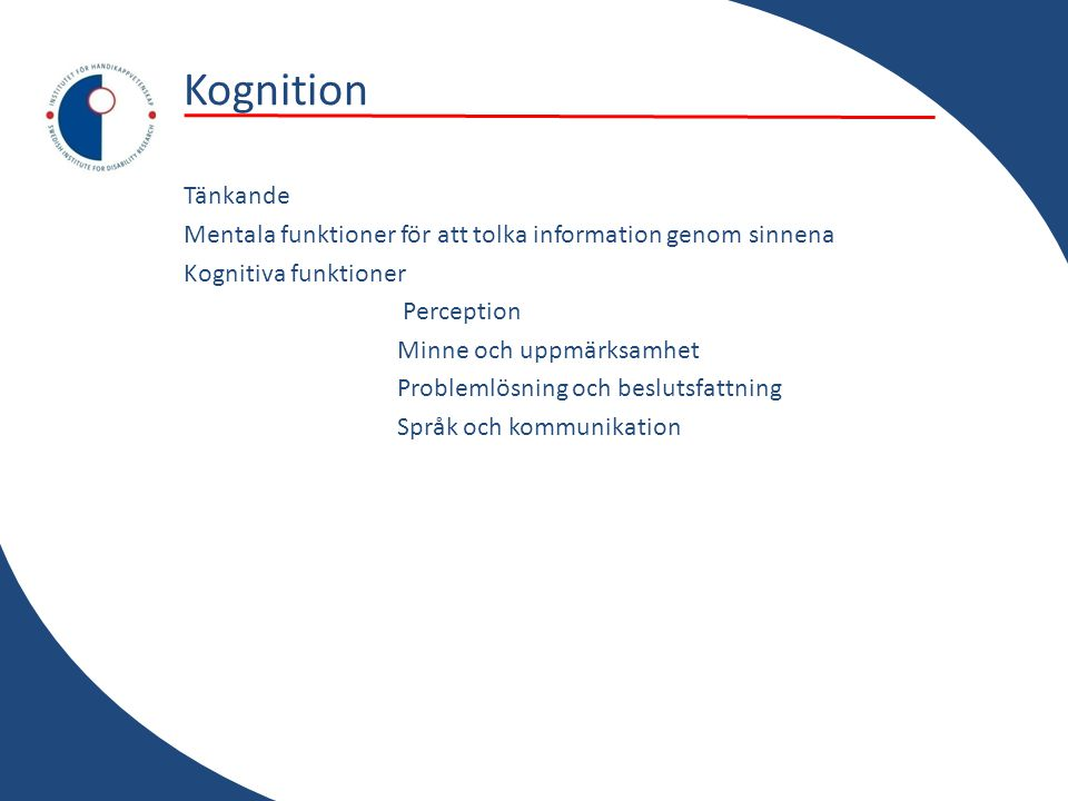 Kognition Tänkande Mentala funktioner för att tolka information genom sinnena Kognitiva funktioner Perception Minne och uppmärksamhet Problemlösning och beslutsfattning Språk och kommunikation