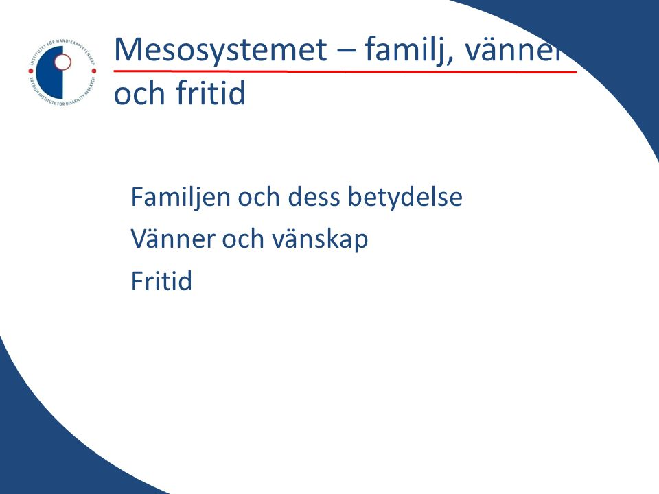 Mesosystemet – familj, vänner och fritid Familjen och dess betydelse Vänner och vänskap Fritid