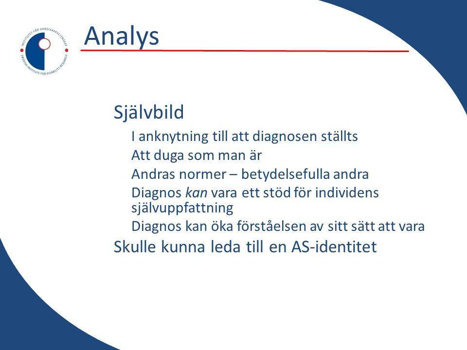 Analys Självbild I anknytning till att diagnosen ställts Att duga som man är Andras normer – betydelsefulla andra Diagnos kan vara ett stöd för indivi