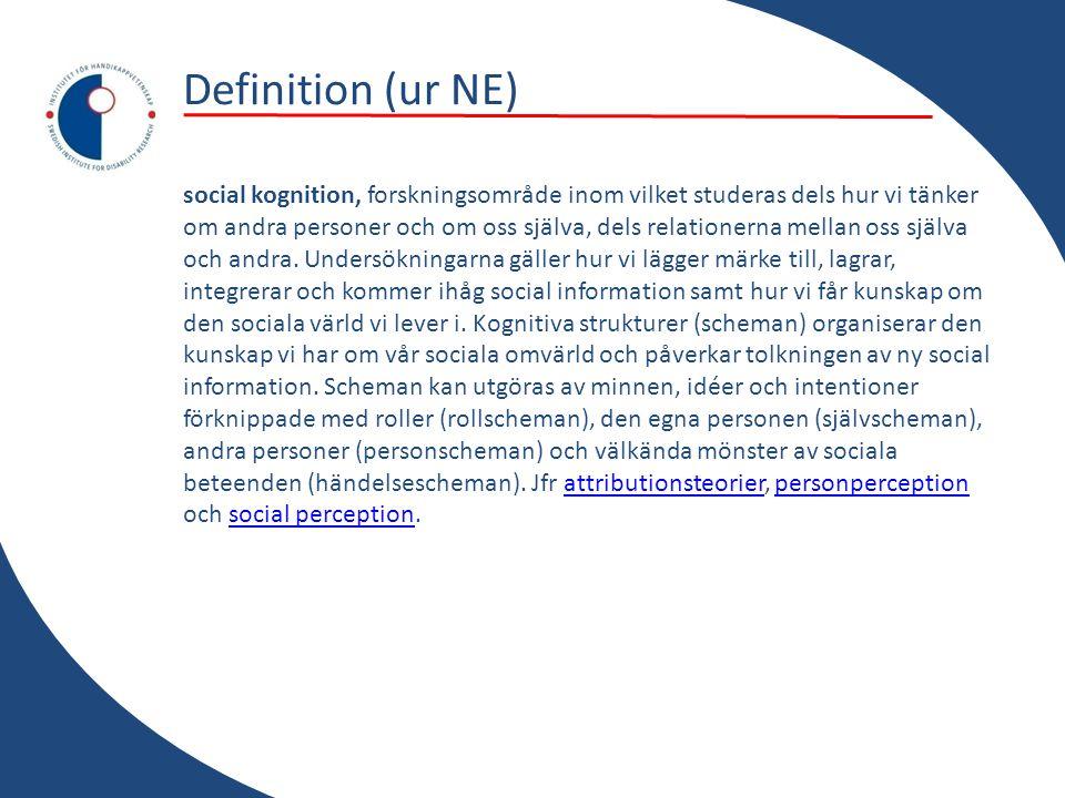 Definition (ur NE) social kognition, forskningsområde inom vilket studeras dels hur vi tänker om andra personer och om oss själva, dels relationerna m