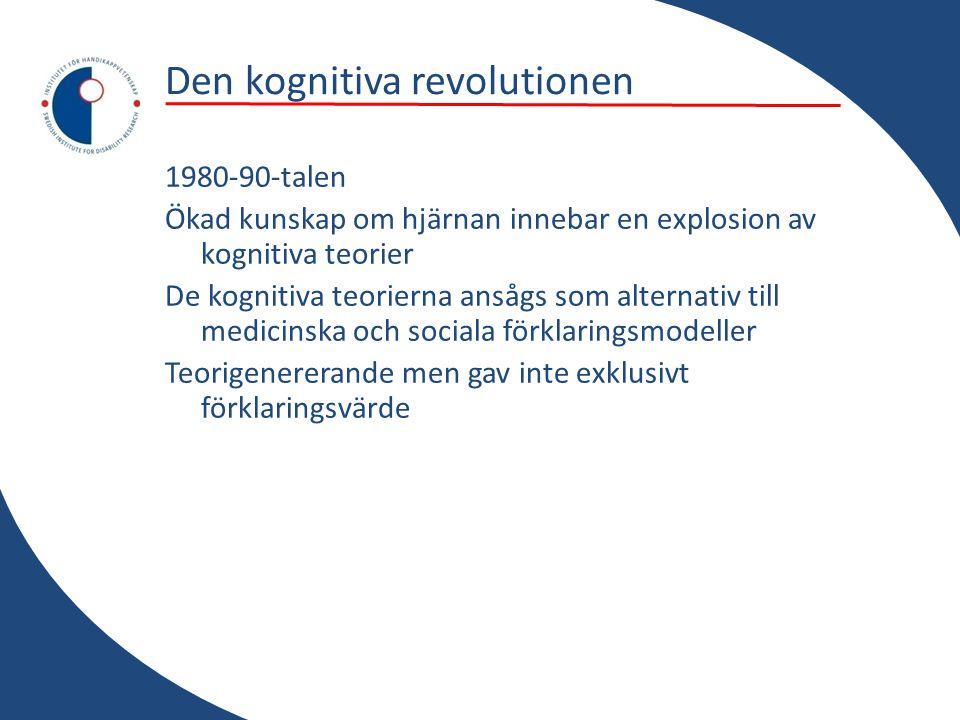 Den kognitiva revolutionen 1980-90-talen Ökad kunskap om hjärnan innebar en explosion av kognitiva teorier De kognitiva teorierna ansågs som alternativ till medicinska och sociala förklaringsmodeller Teorigenererande men gav inte exklusivt förklaringsvärde