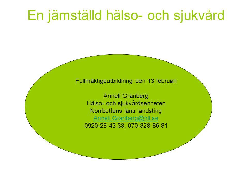 En jämställd hälso- och sjukvård Fullmäktigeutbildning den 13 februari Anneli Granberg Hälso- och sjukvårdsenheten Norrbottens läns landsting Anneli.G