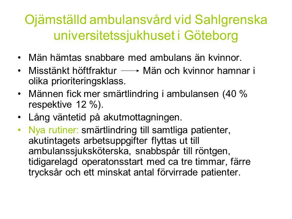 Ojämställd ambulansvård vid Sahlgrenska universitetssjukhuset i Göteborg Män hämtas snabbare med ambulans än kvinnor. Misstänkt höftfraktur Män och kv
