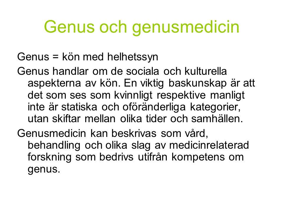 Genus och genusmedicin Genus = kön med helhetssyn Genus handlar om de sociala och kulturella aspekterna av kön. En viktig baskunskap är att det som se