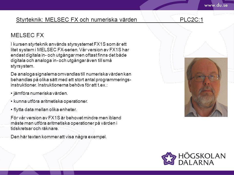Styrteknik: MELSEC FX och numeriska värden PLC2C:1 MELSEC FX I kursen styrteknik används styrsystemet FX1S som är ett litet system i MELSEC FX-serien.