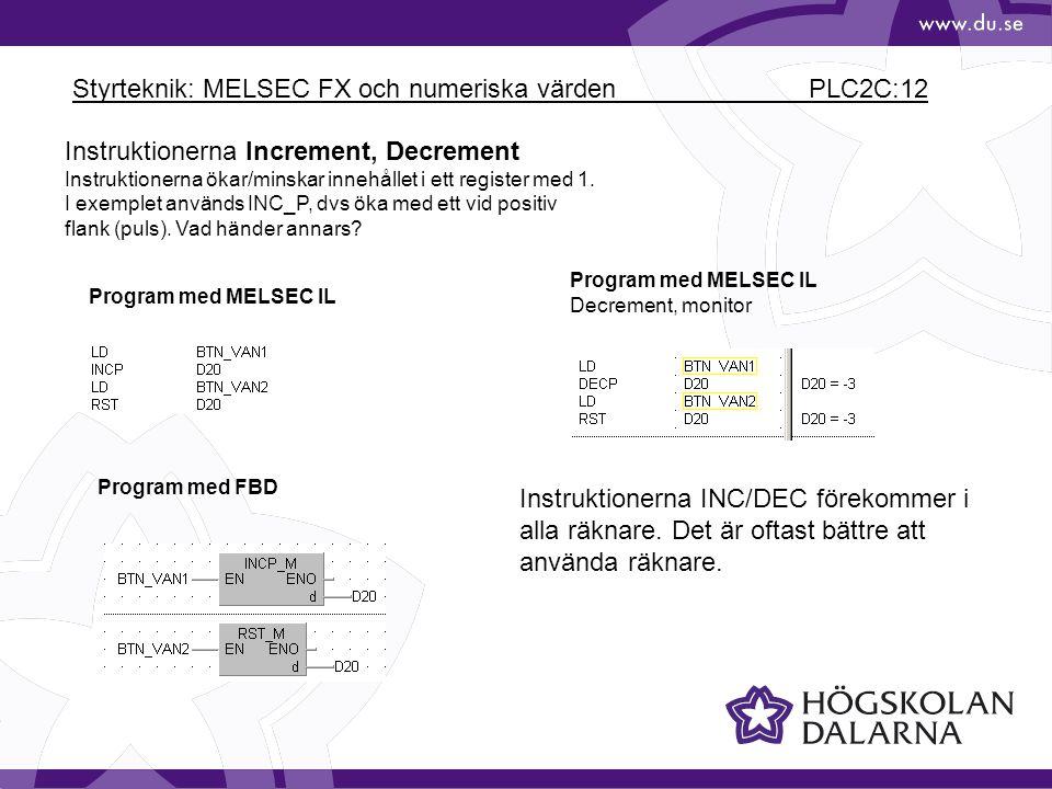 Styrteknik: MELSEC FX och numeriska värden PLC2C:12 Instruktionerna Increment, Decrement Instruktionerna ökar/minskar innehållet i ett register med 1.