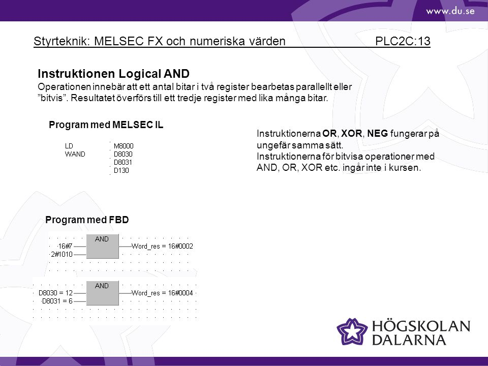 Styrteknik: MELSEC FX och numeriska värden PLC2C:13 Instruktionen Logical AND Operationen innebär att ett antal bitar i två register bearbetas paralle