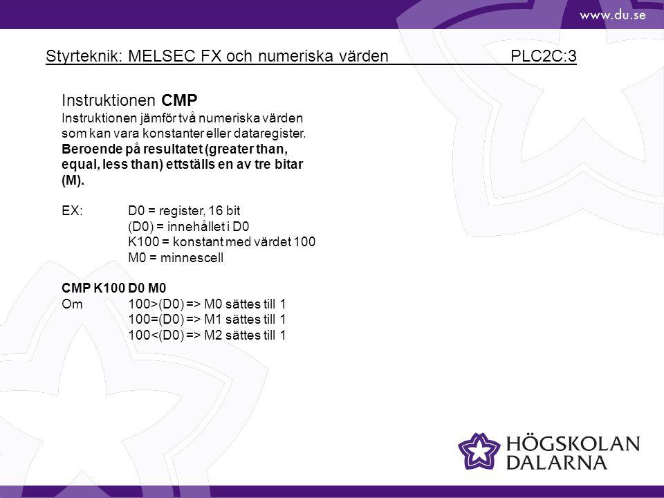Styrteknik: MELSEC FX och numeriska värden PLC2C:3 Instruktionen CMP Instruktionen jämför två numeriska värden som kan vara konstanter eller dataregis