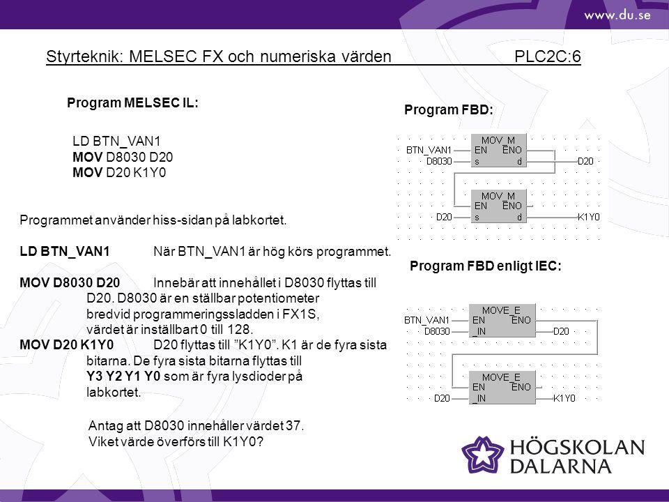 Styrteknik: MELSEC FX och numeriska värden PLC2C:6 LD BTN_VAN1 MOV D8030 D20 MOV D20 K1Y0 Program MELSEC IL: Programmet använder hiss-sidan på labkort
