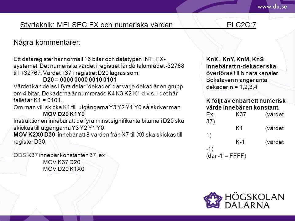 Styrteknik: MELSEC FX och numeriska värden PLC2C:7 Några kommentarer: Ett dataregister har normalt 16 bitar och datatypen INT i FX- systemet. Det nume