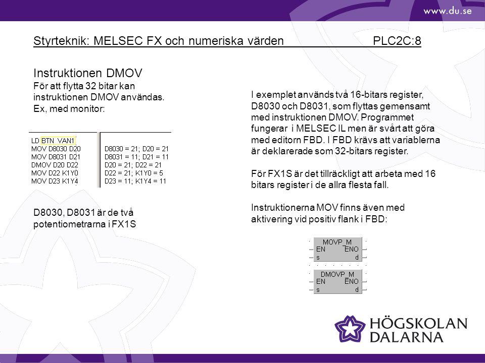 Styrteknik: MELSEC FX och numeriska värden PLC2C:8 Instruktionen DMOV För att flytta 32 bitar kan instruktionen DMOV användas. Ex, med monitor: D8030,