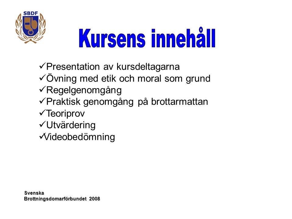 Svenska Brottningsdomarförbundet 2008 Presentation av kursdeltagarna Övning med etik och moral som grund Regelgenomgång Praktisk genomgång på brottarm