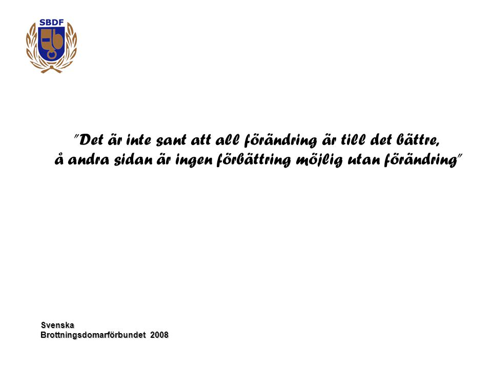"""Svenska """"Det är inte sant att all förändring är till det bättre, å andra sidan är ingen förbättring möjlig utan förändring"""""""