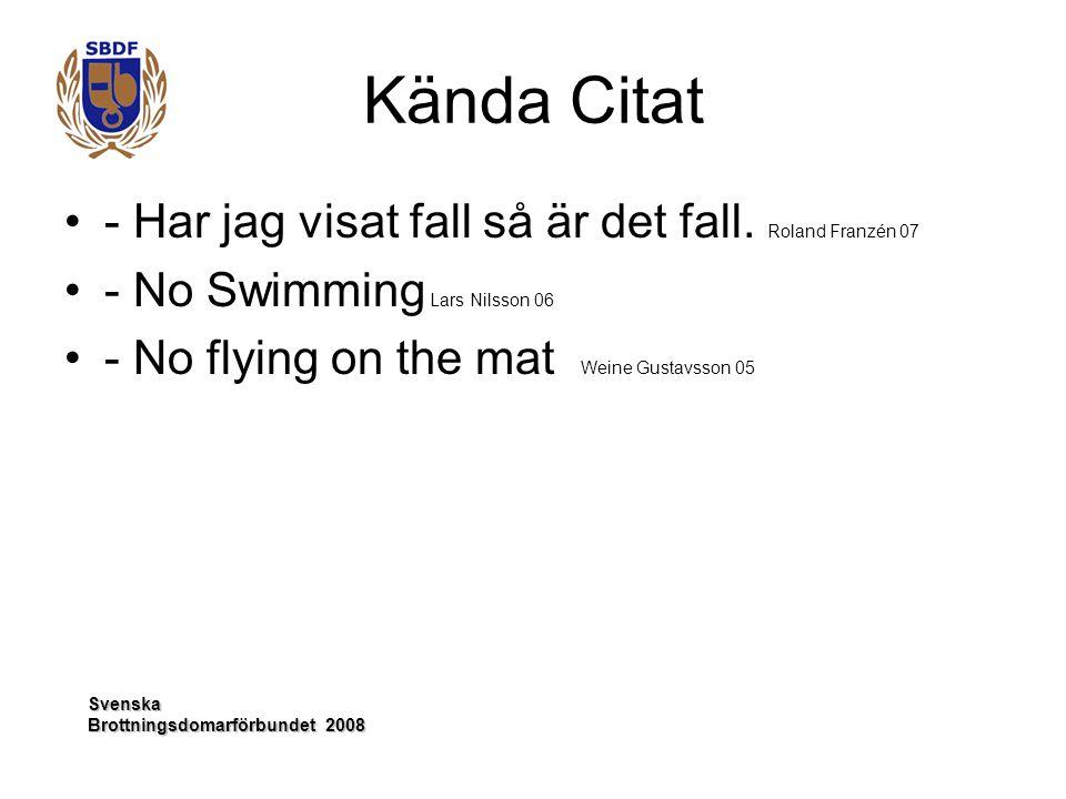 Svenska Kända Citat - Har jag visat fall så är det fall. Roland Franzén 07 - No Swimming Lars Nilsson 06 - No flying on the mat Weine Gustavsson 05