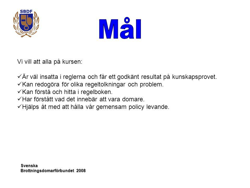 Svenska Brottningsdomarförbundet 2008 Vi vill att alla på kursen: Är väl insatta i reglerna och får ett godkänt resultat på kunskapsprovet. Kan redogö