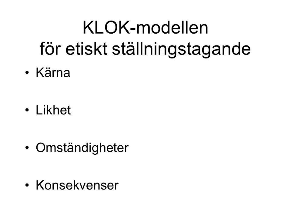 KLOK-modellen för etiskt ställningstagande Kärna Likhet Omständigheter Konsekvenser