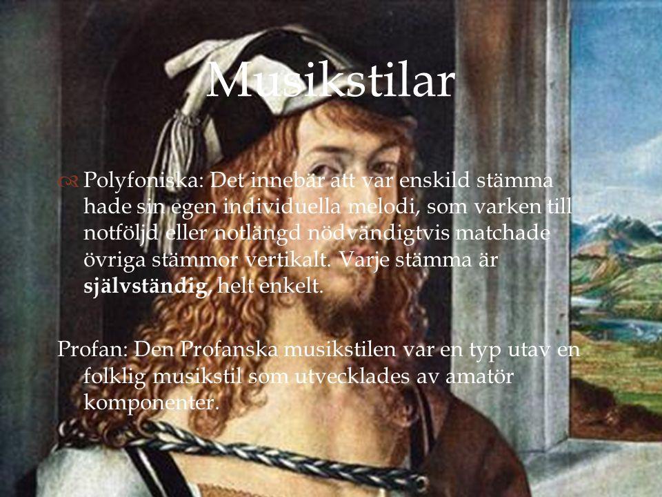  Musikstilar  Polyfoniska: Det innebär att var enskild stämma hade sin egen individuella melodi, som varken till notföljd eller notlängd nödvändigtv