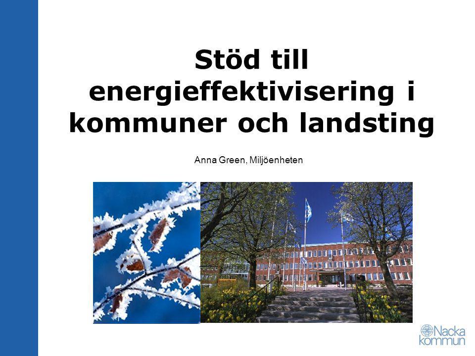 Stöd till energieffektivisering i kommuner och landsting Anna Green, Miljöenheten