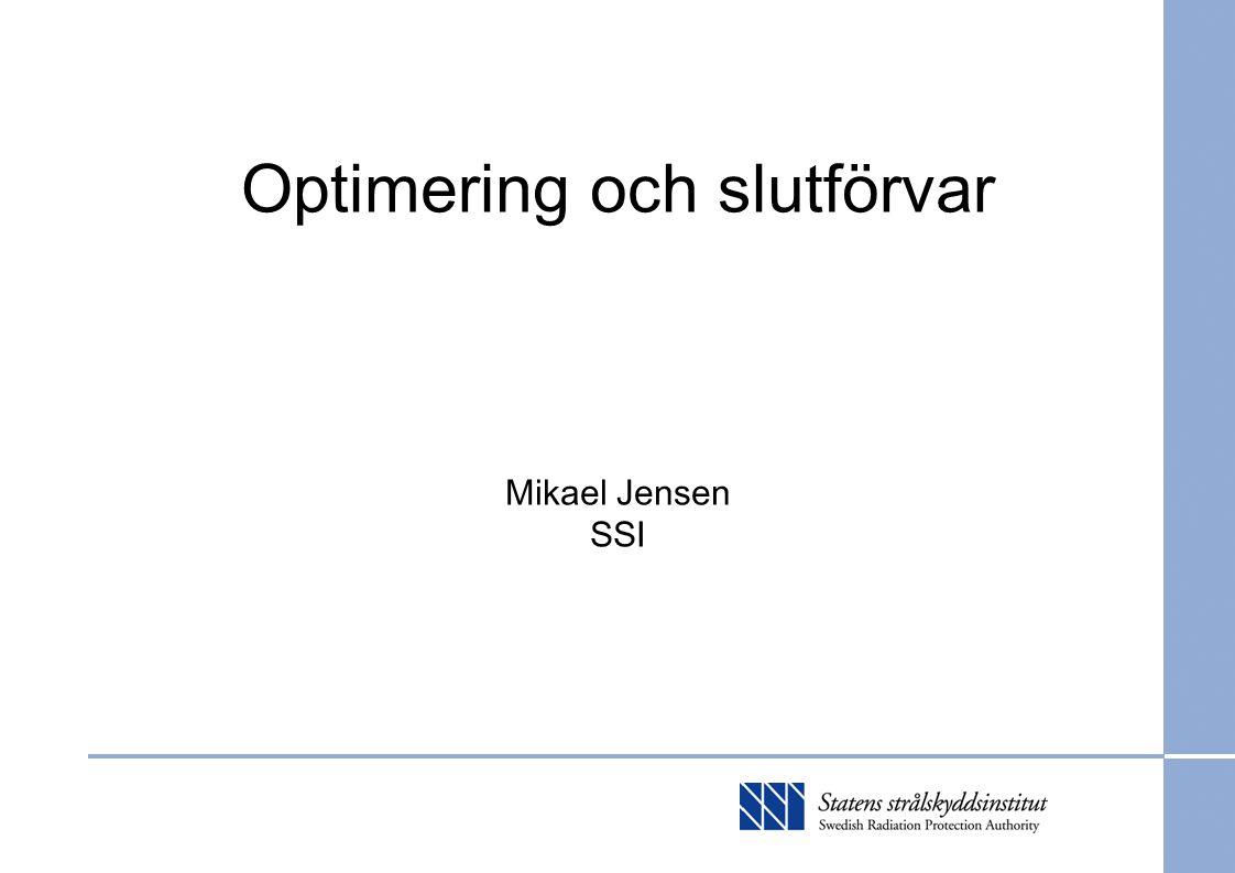 Optimering och slutförvar Mikael Jensen SSI