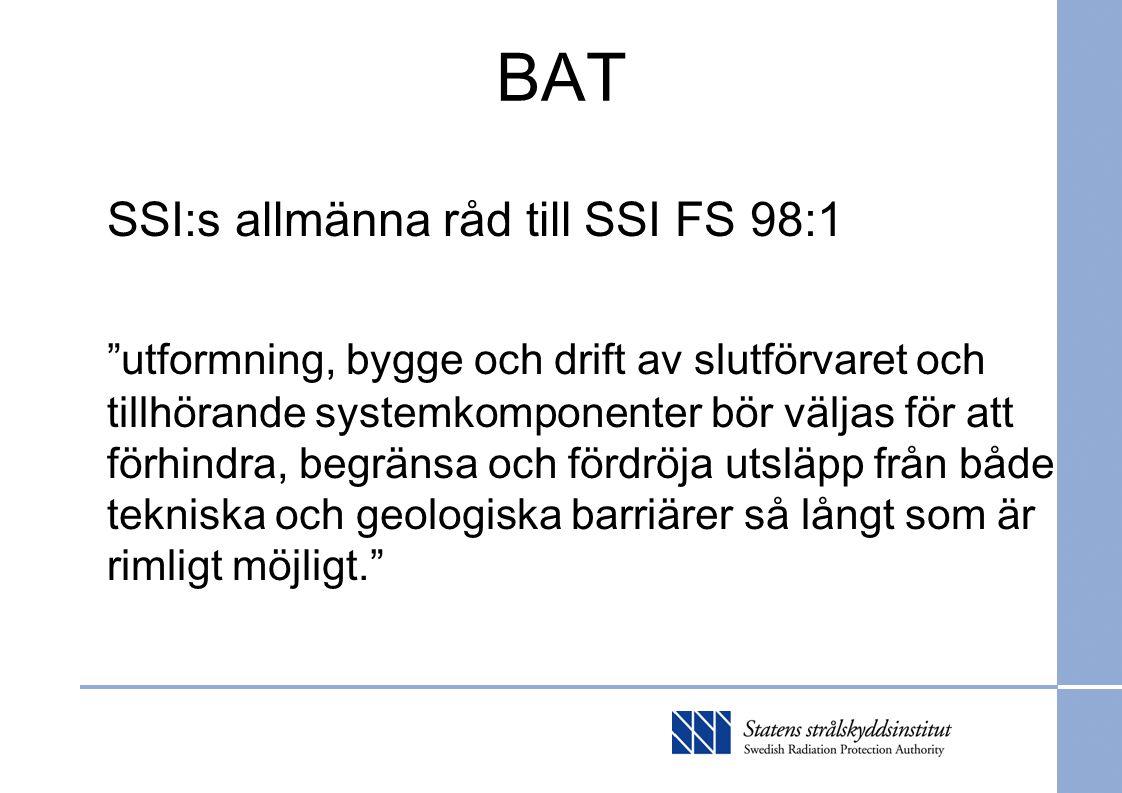 BAT SSI:s allmänna råd till SSI FS 98:1 utformning, bygge och drift av slutförvaret och tillhörande systemkomponenter bör väljas för att förhindra, begränsa och fördröja utsläpp från både tekniska och geologiska barriärer så långt som är rimligt möjligt.