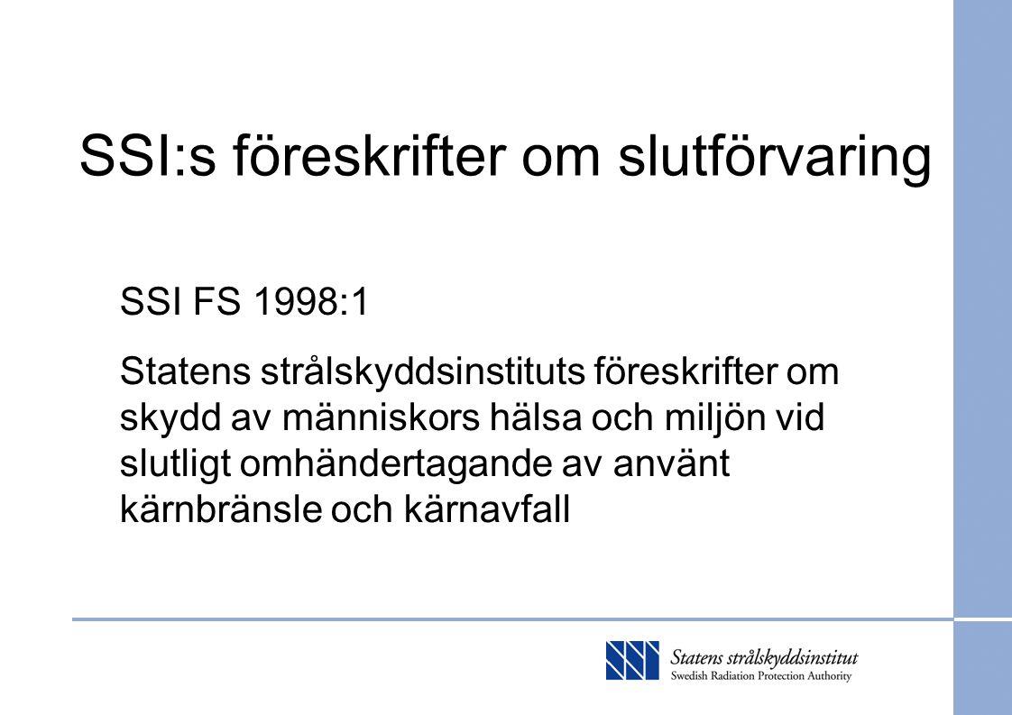 SSI:s föreskrifter om slutförvaring SSI FS 1998:1 Statens strålskyddsinstituts föreskrifter om skydd av människors hälsa och miljön vid slutligt omhändertagande av använt kärnbränsle och kärnavfall