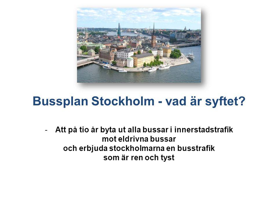 Bussplan Stockholm - vad är syftet? -Att på tio år byta ut alla bussar i innerstadstrafik mot eldrivna bussar och erbjuda stockholmarna en busstrafik