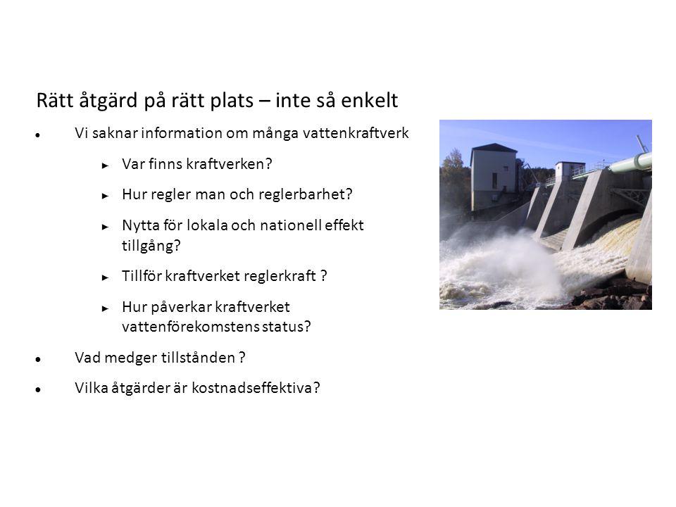 Rätt åtgärd på rätt plats – inte så enkelt ● Vi saknar information om många vattenkraftverk ► Var finns kraftverken.