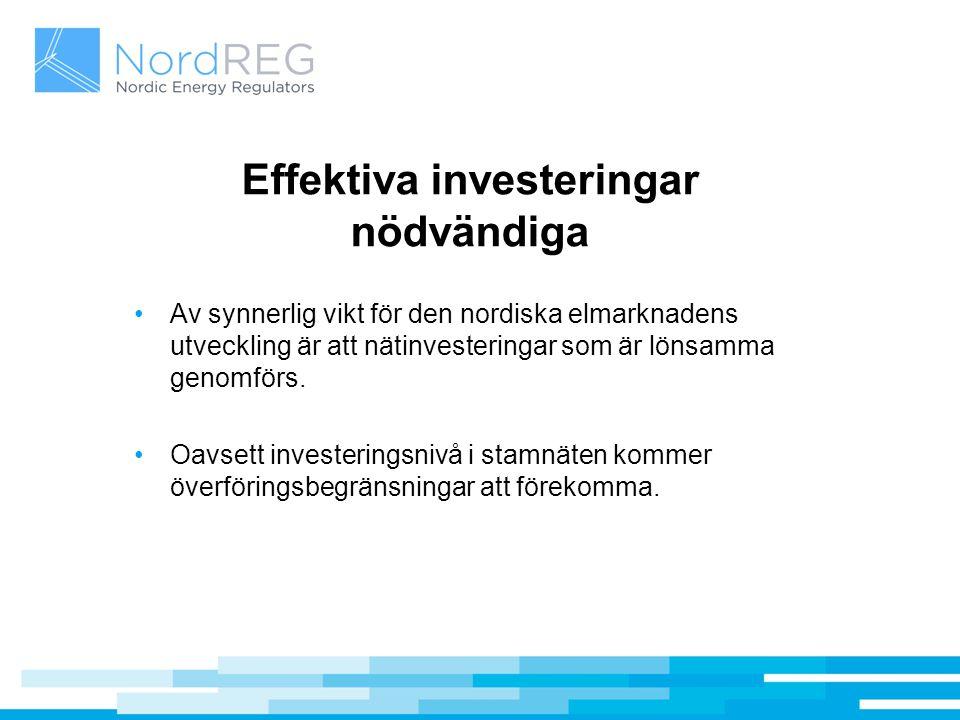 Effektiva investeringar nödvändiga Av synnerlig vikt för den nordiska elmarknadens utveckling är att nätinvesteringar som är lönsamma genomförs. Oavse