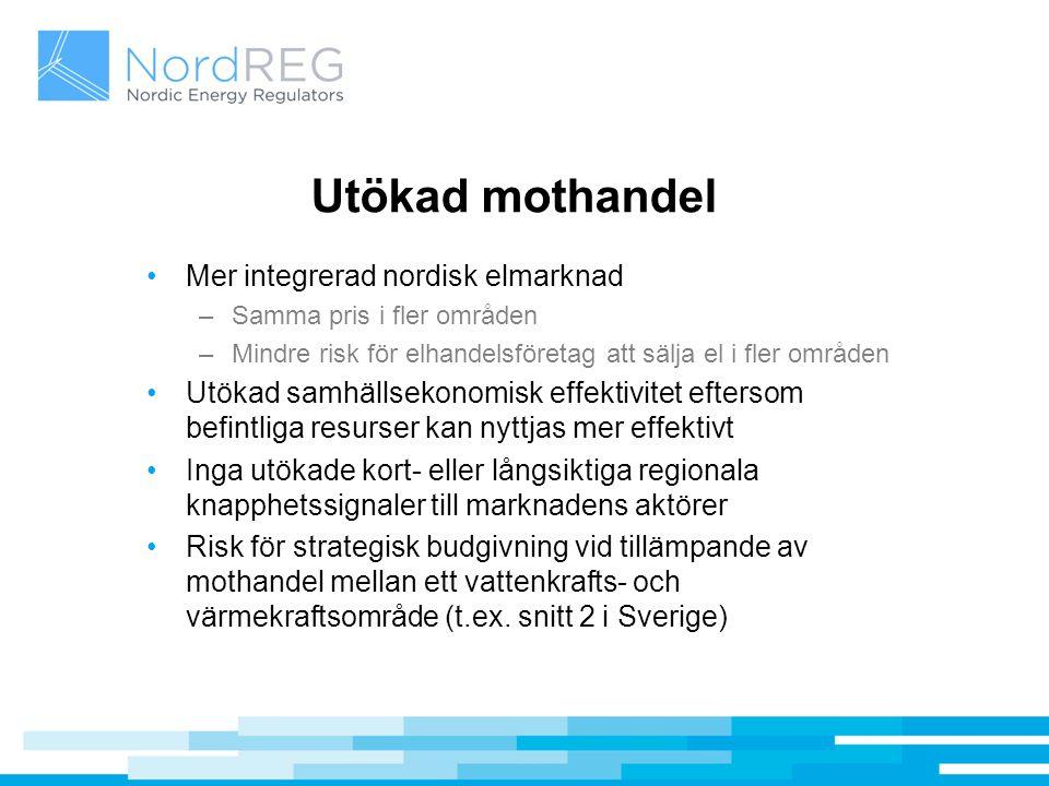 Utökad mothandel Mer integrerad nordisk elmarknad –Samma pris i fler områden –Mindre risk för elhandelsföretag att sälja el i fler områden Utökad samh