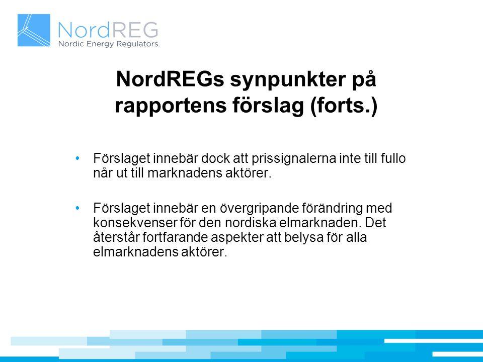NordREGs synpunkter på rapportens förslag (forts.) Förslaget innebär dock att prissignalerna inte till fullo når ut till marknadens aktörer. Förslaget