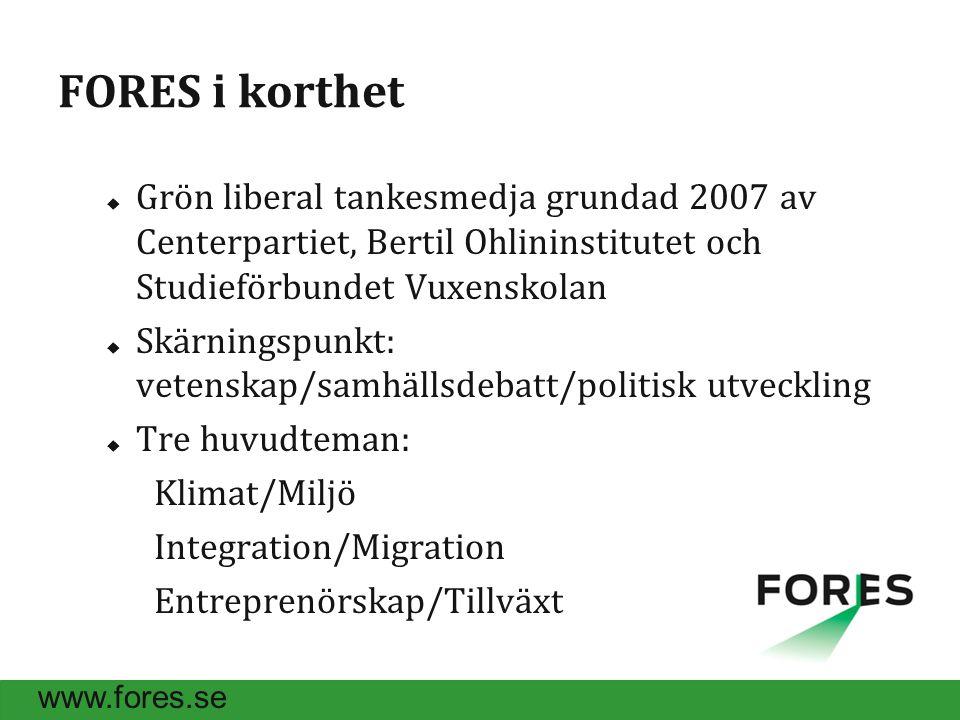FORES i korthet  Grön liberal tankesmedja grundad 2007 av Centerpartiet, Bertil Ohlininstitutet och Studieförbundet Vuxenskolan  Skärningspunkt: vetenskap/samhällsdebatt/politisk utveckling  Tre huvudteman: Klimat/Miljö Integration/Migration Entreprenörskap/Tillväxt