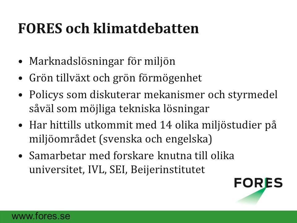 www.fores.se FORES och klimatdebatten Marknadslösningar för miljön Grön tillväxt och grön förmögenhet Policys som diskuterar mekanismer och styrmedel såväl som möjliga tekniska lösningar Har hittills utkommit med 14 olika miljöstudier på miljöområdet (svenska och engelska) Samarbetar med forskare knutna till olika universitet, IVL, SEI, Beijerinstitutet