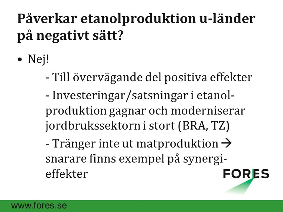 www.fores.se Påverkar etanolproduktion u-länder på negativt sätt.
