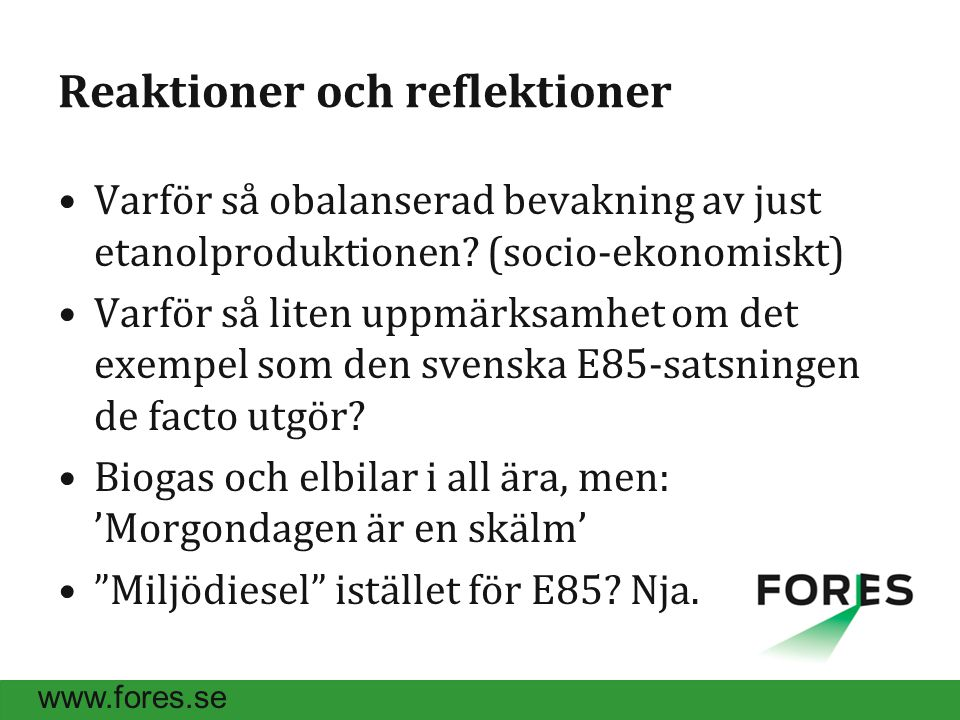 www.fores.se Reaktioner och reflektioner Varför så obalanserad bevakning av just etanolproduktionen.