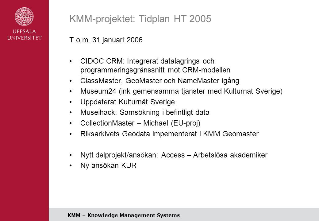 KMM – Knowledge Management Systems KMM-projektet: Tidplan HT 2005 T.o.m.