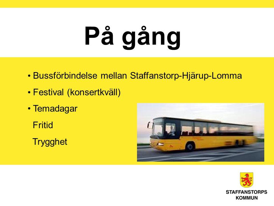 På gång Bussförbindelse mellan Staffanstorp-Hjärup-Lomma Festival (konsertkväll) Temadagar Fritid Trygghet