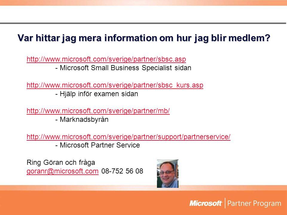 Var hittar jag mera information om hur jag blir medlem? http://www.microsoft.com/sverige/partner/sbsc.asp - Microsoft Small Business Specialist sidan