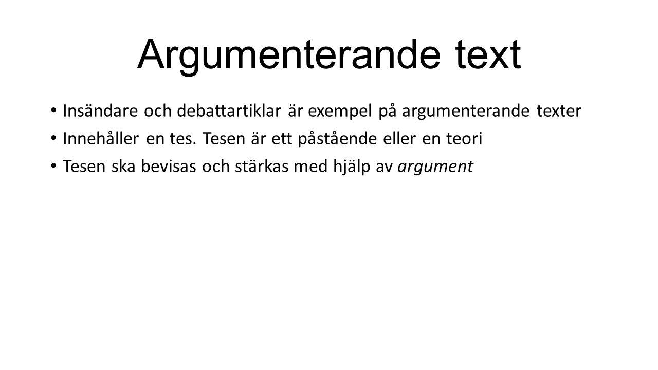 Argumenterande text Insändare och debattartiklar är exempel på argumenterande texter Innehåller en tes.