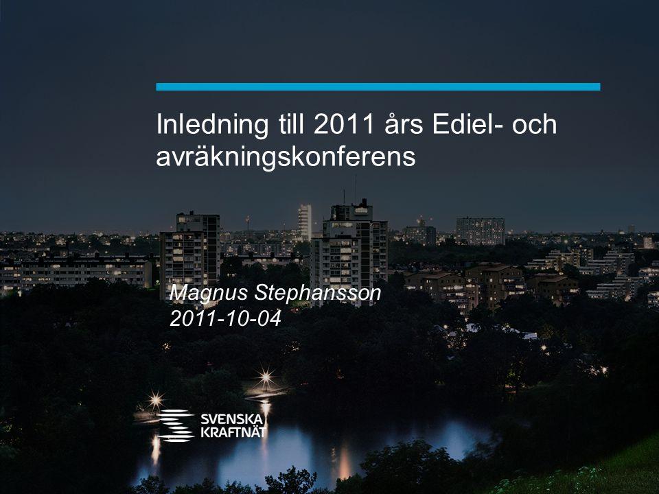 Inledning till 2011 års Ediel- och avräkningskonferens Magnus Stephansson 2011-10-04