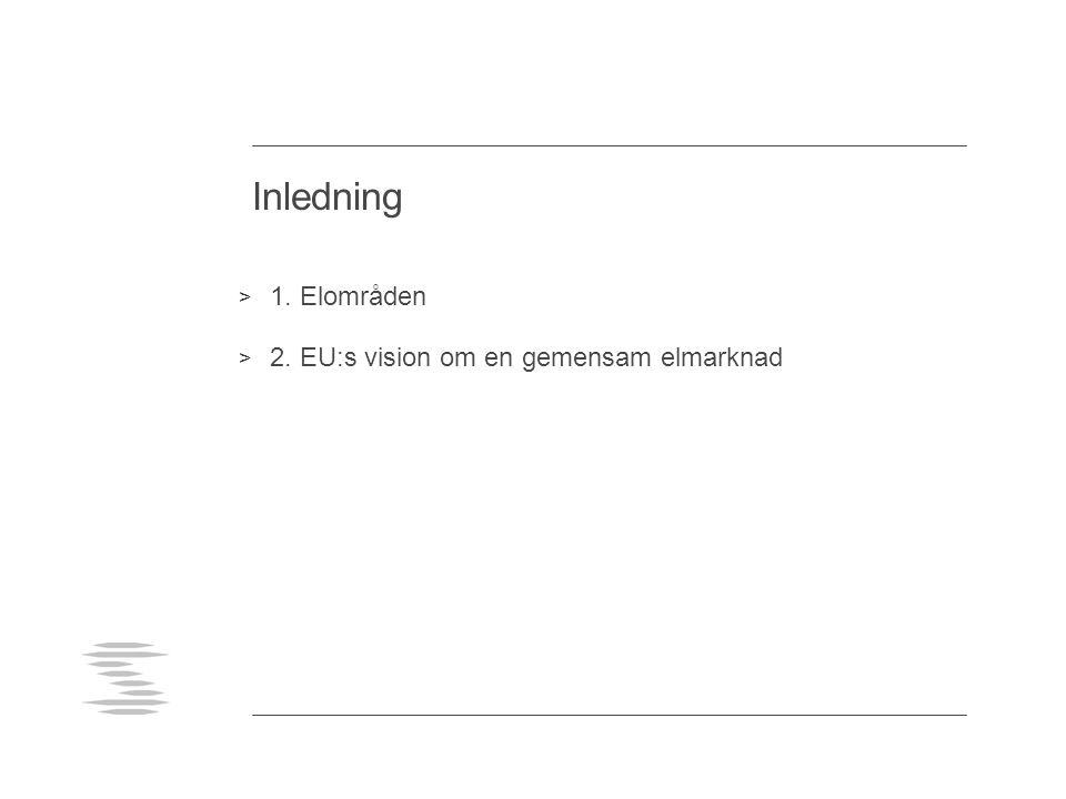 Inledning > 1. Elområden > 2. EU:s vision om en gemensam elmarknad