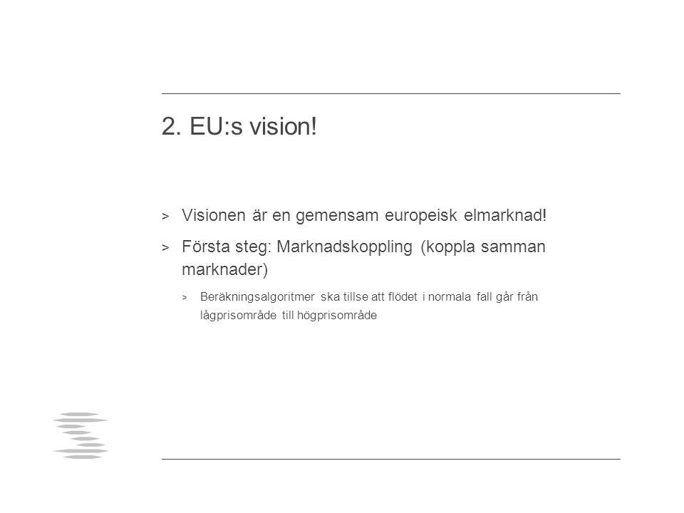 2.EU:s vision. > Visionen är en gemensam europeisk elmarknad.