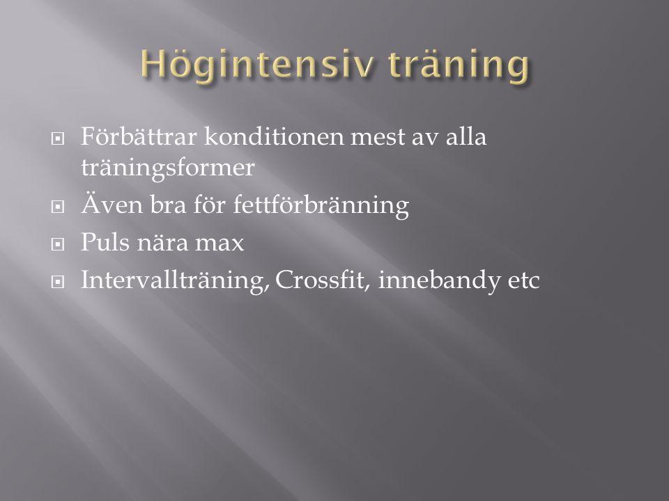  Förbättrar konditionen mest av alla träningsformer  Även bra för fettförbränning  Puls nära max  Intervallträning, Crossfit, innebandy etc