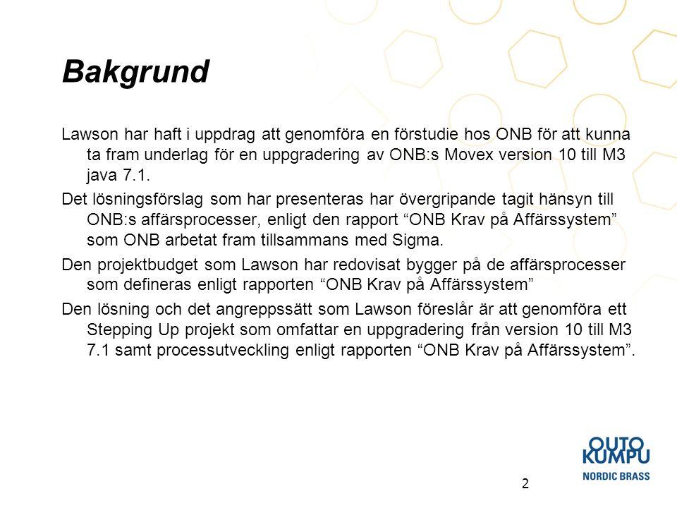 2 Bakgrund Lawson har haft i uppdrag att genomföra en förstudie hos ONB för att kunna ta fram underlag för en uppgradering av ONB:s Movex version 10 t