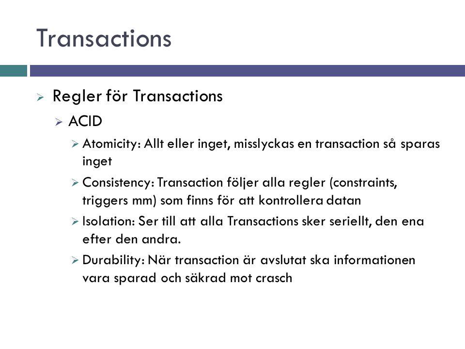 Transactions  Test med att lägga in, ta bort och ändra data med rollbacks och commit  Olika nivåer av Transactioner  Bra när man inte är säker på om datan matchar reglerna  Bra när man arbetar mot olika tabeller samtidigt och vill vara säker på att allt, eller inget, sparas
