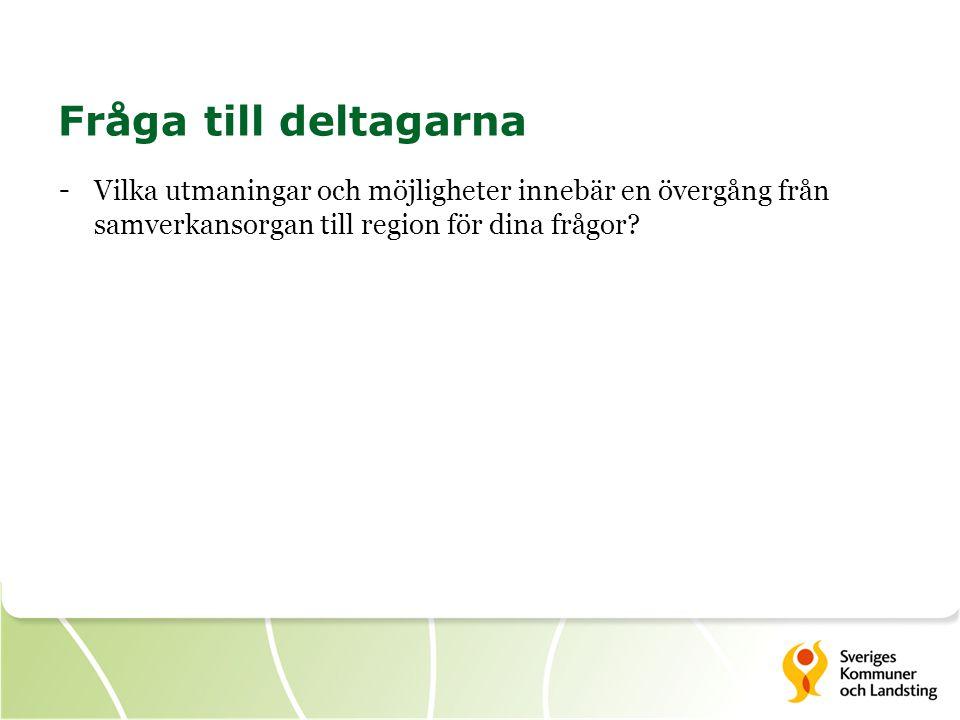 Fråga till deltagarna - Vilka utmaningar och möjligheter innebär en övergång från samverkansorgan till region för dina frågor?