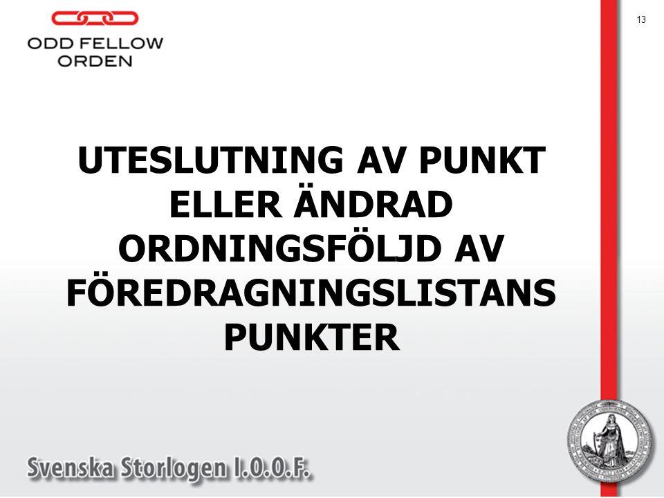 UTESLUTNING AV PUNKT ELLER ÄNDRAD ORDNINGSFÖLJD AV FÖREDRAGNINGSLISTANS PUNKTER 13