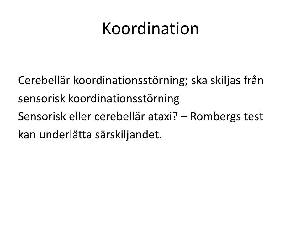 Koordination Cerebellär koordinationsstörning; ska skiljas från sensorisk koordinationsstörning Sensorisk eller cerebellär ataxi.