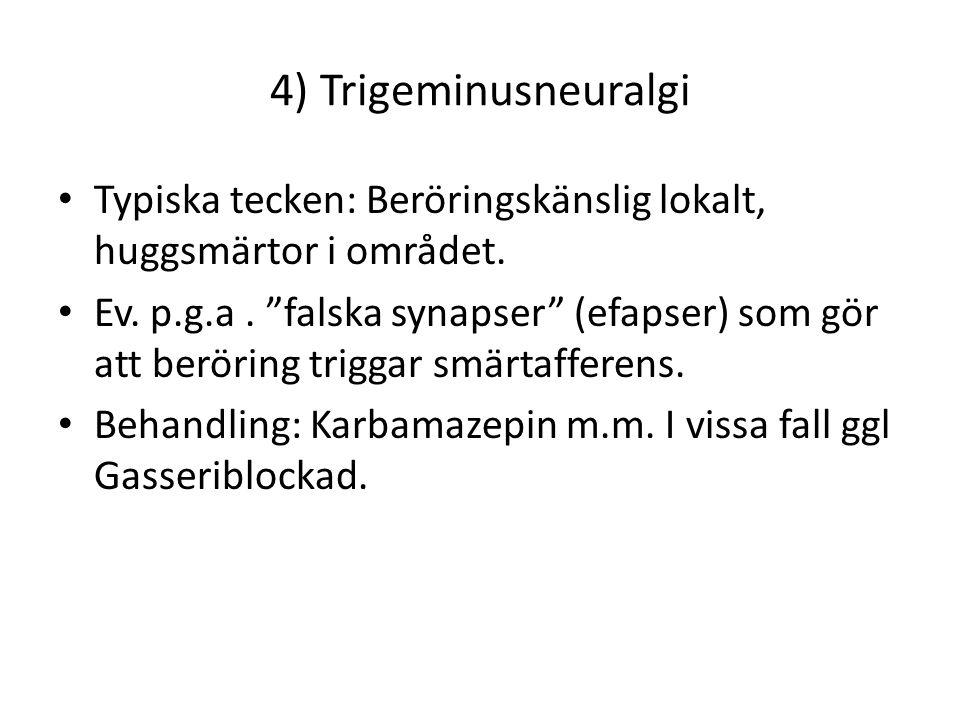 4) Trigeminusneuralgi Typiska tecken: Beröringskänslig lokalt, huggsmärtor i området.