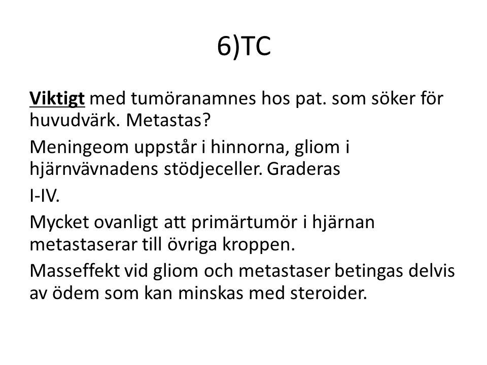 6)TC Viktigt med tumöranamnes hos pat.som söker för huvudvärk.
