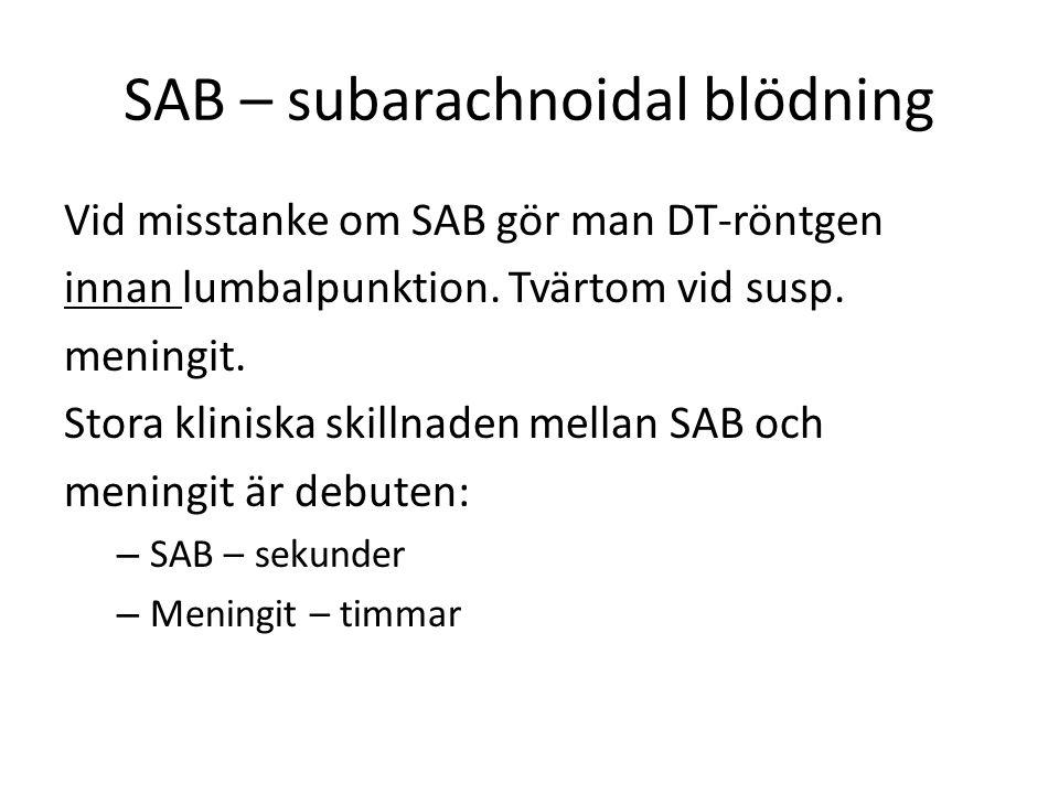 SAB – subarachnoidal blödning Vid misstanke om SAB gör man DT-röntgen innan lumbalpunktion.